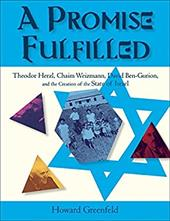 A Promise Fulfilled: Theodor Herzl, Chaim Weizmann, David Ben-Gurion, and the Creation of the State of Israel 172130