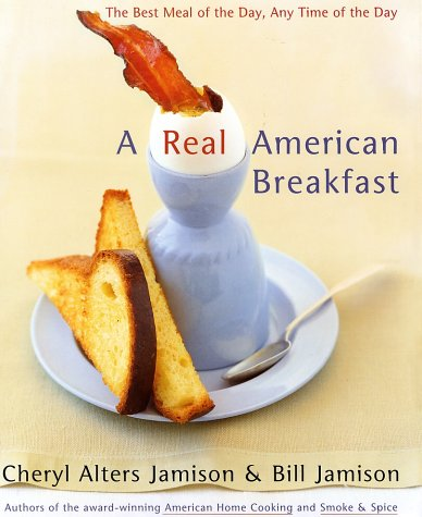 A Real American Breakfast: The Best Meal of the Day, Any Time of the Day 9780060188245