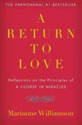 A Return to Love: Reflections on the Principles of a Course in Miracles 9780060927486