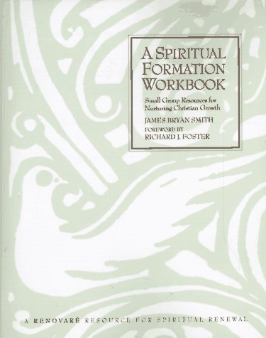 A Spiritual Formation Workbook: Small Group Resources for Nurturing Christian Growth