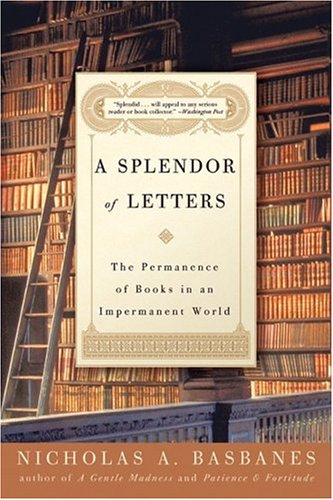 A Splendor of Letters: The Permanence of Books in an Impermanent World 9780060580803