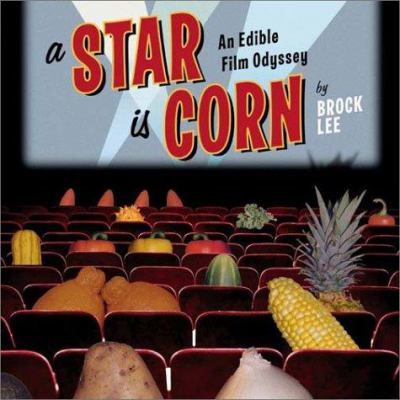 A Star Is Corn: An Edible Film Odyssey