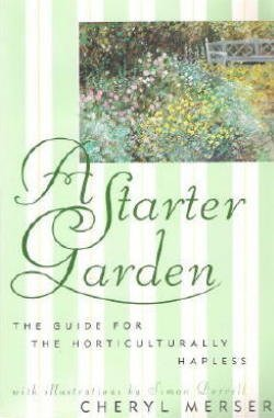 A Starter Garden: The Guide for the Horticulturally Hapless