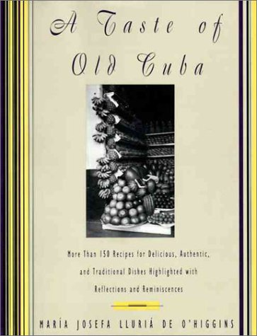A Taste of Old Cuba: More Than 150 Recipes for Delicious, Authentic, and Traditional Dishes 9780060169640