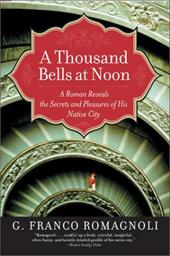 A Thousand Bells at Noon: A Roman Reveals the Secrets and Pleasures of His Native City