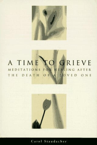 A Time to Grieve: Meditations for Healing After the Death of a Loved One 9780062508454