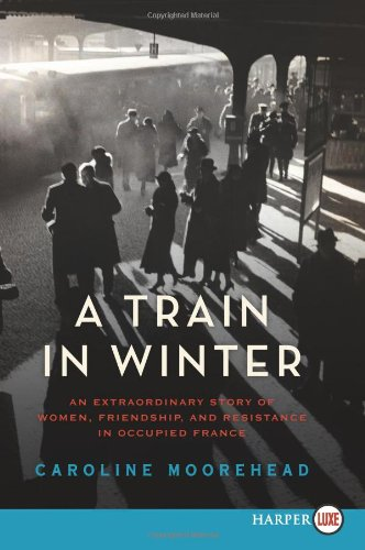 A Train in Winter: An Extraordinary Story of Women, Friendship, and Resistance in Occupied France 9780062088802