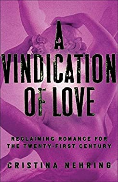 A Vindication of Love: Reclaiming Romance for the Twenty-First Century 9780060765033