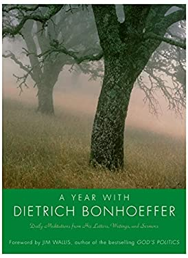 A Year with Dietrich Bonhoeffer: Daily Meditations from His Letters, Writings, and Sermons 9780060884086