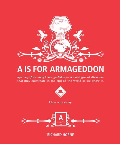A is for Armageddon: A Catalogue of Disasters That May Culminate in the End of the World as We Know It 9780062005939