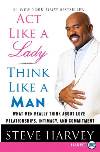 Act Like a Lady, Think Like a Man: What Men Really Think about Love, Relationships, Intimacy, and Commitment 9780061999574