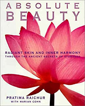 Absolute Beauty Absolute Beauty: Radiant Skin and Inner Harmony Through the Ancient Secrets Oradiant Skin and Inner Harmony Through the Ancient Secret