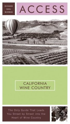 Access California Wine Country: The Only Guide That Leads You Street by Street Into the Heart of Wine Country