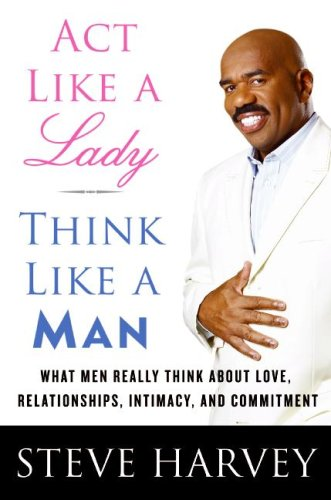 Act Like a Lady, Think Like a Man: What Men Really Think about Love, Relationships, Intimacy, and Commitment 9780061728976
