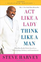 Act Like a Lady, Think Like a Man, Expanded Edition: What Men Really Think About Love, Relationships, Intimacy, and Commitment 22154120