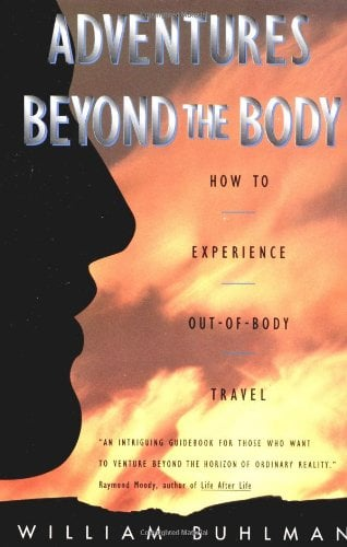 Adventures Beyond the Body: Proving Your Immortality Through Out-Of-Body Travel 9780062513717