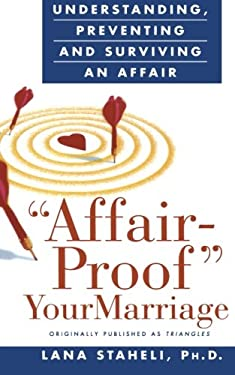 """Affair-Proof"" Your Marriage: Understanding, Preventing and Surviving an Affair"