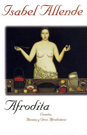 Afrodita: Cuentos, Recetas y Otros Afrodisiacos 9780060930080