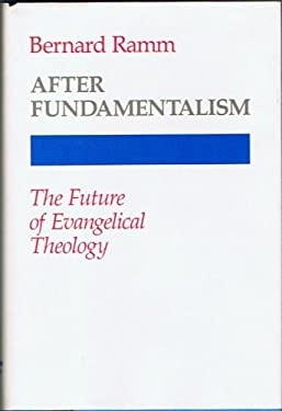 After Fundamentalism: The Future of Evangelical Theology