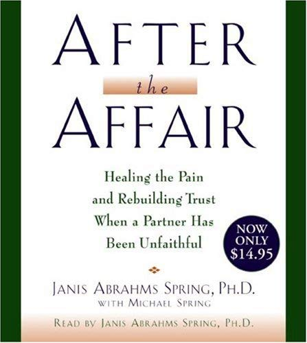After the Affair: Healing the Pain and Rebuilding Trust When a Partner Has Been Unfaithful 9780061441837