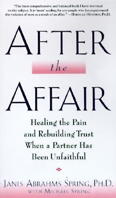 After the Affair: Healing the Pain and Rebuilding Trust When a Partner Has Been Unfaithful 9780060928179