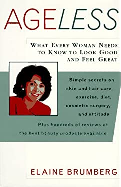 Ageless: What Every Woman Needs to Know to Look Good and Feel Great