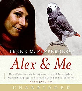 Alex & Me: How a Scientist and a Parrot Uncovered a Hidden World of Animal Intelligence--And Formed a Deep Bond in the Process 9780061734946