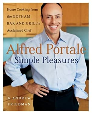Alfred Portale Simple Pleasures: Home Cooking from the Gotham Bar and Grill's Acclaimed Chef 9780060535025