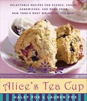 Alice's Tea Cup: Delectable Recipes for Scones, Cakes, Sandwiches, and More from New York's Most Whimsical Tea Spot 219520