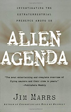 Alien Agenda: Investigating the Extraterrestrial Presence Among Us 9780060955366