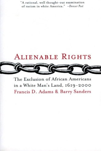Alienable Rights: The Exclusion of African Americans in a White Man's Land, 1619-2000 9780060959111