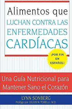 Alimentos Que Luchan Contra Las Enfermedades Cardiacas: Una Guia Nutricional Para Mantener Sano El Corazon 9780061137761