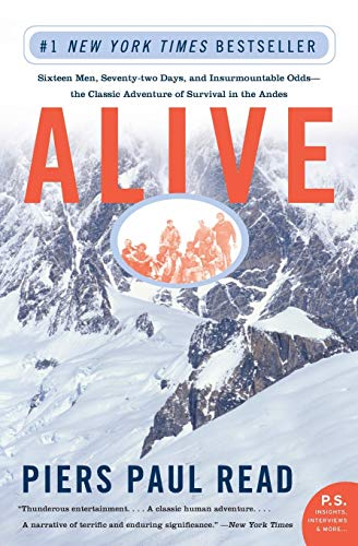 Alive: Sixteen Men, Seventy-Two Days, and Insurmountable Odds--The Classic Adventure of Survival in the Andes 9780060778668