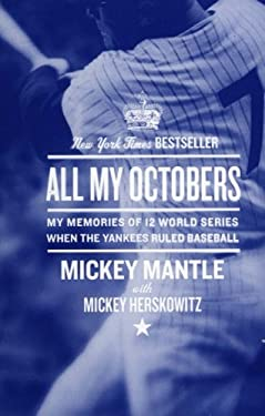 All My Octobers: My Memories of Twelve World Series When the Yankees Ruled Baseball 9780061131721