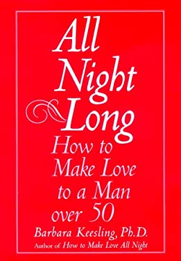 All Night Long: How to Make Love to a Man Over 50 9780060193027