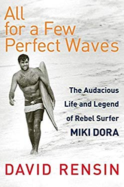 All for a Few Perfect Waves: The Audacious Life and Legend of Rebel Surfer Miki Dora 9780060773311
