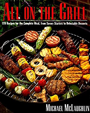 All on the Grill: 170 Recipes for the Complete Meal, from Savory Starters to Delectable Desserts 9780060173838