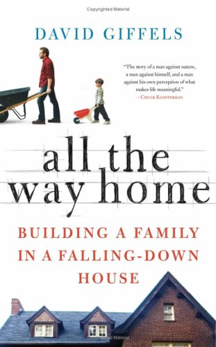 All the Way Home: Building a Family in a Falling-Down House 9780061362866