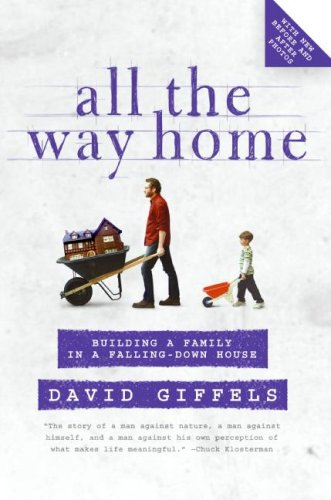 All the Way Home: Building a Family in a Falling-Down House 9780061362873