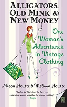 Alligators, Old Mink & New Money: One Woman's Adventures in Vintage Clothing 9780060786687