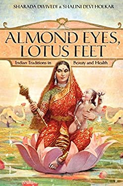 Almond Eyes, Lotus Feet: Indian Traditions in Beauty and Health 9780061246531