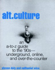 Alt. Culture: An Underground, On-Line, Over-The-Counter, A-Z: A Guide to the 90s