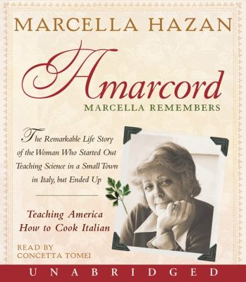 Amarcord Marcella Remembers: The Remarkable Life Story of the Woman Who Started Out Teaching Science in a Small Town in Italy, But Ended Up Teachin