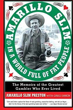 Amarillo Slim in a World Full of Fat People: The Memoir of the Greatest Gambler Who Ever Lived 9780060762308