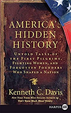 America's Hidden History: Untold Tales of the First Pilgrims, Fighting Women, and Forgotten Founders Who Shaped a Nation 9780061562884