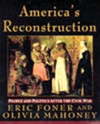 America's Reconstruction: People and Politics After the Civil War 9780060969899