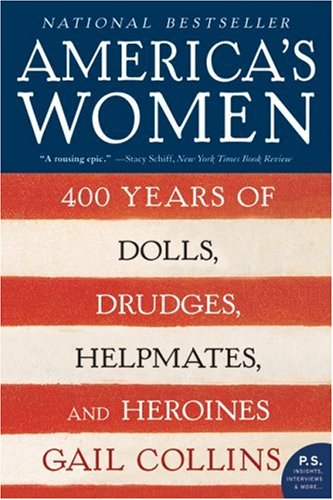America's Women: 400 Years of Dolls, Drudges, Helpmates, and Heroines 9780061227226
