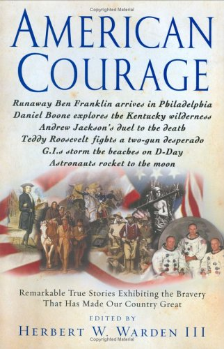 American Courage: Remarkable True Stories Exhibiting the Bravery That Has Made Our Country Great