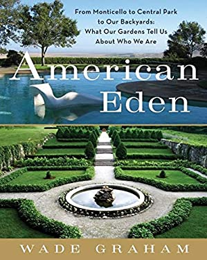 American Eden: From Monticello to Central Park to Our Backyards: What Our Gardens Tell Us about Who We Are 9780061583421