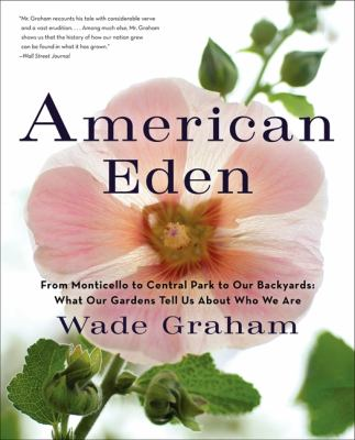 American Eden: From Monticello to Central Park to Our Backyards: What Our Gardens Tell Us about Who We Are 9780061583438